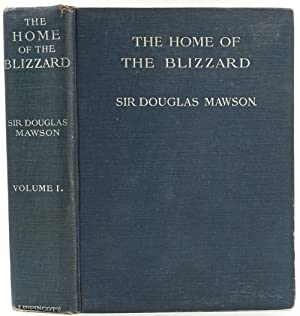 The Home of the Blizzard. Being the Story of the Australasian Antarctic Expedition, 1911-1914. Vo...