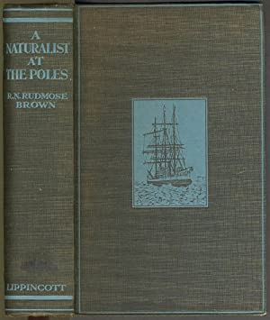 A Naturalist at the Poles; the Life, Work & Voyages of Dr. W.S. Bruce the Polar Explorer, with fi...