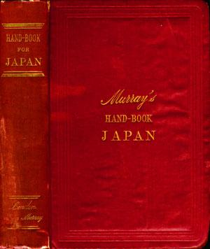 Murray's Hand-Book, A Handbook for Travellers in Japan Including the Whole Empire from Yezo to Fo...