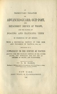Elementary Treatise on Advanced-Guard, Out-Post, and Detachment Service of Troops, and the Manner...