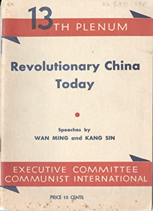13th Plenum, Executive Committee, Communist International: Revolutionary China Today, speeches by ...