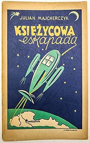 Ksieycowa Eskapada, (Lunar Escapade, a fantastic novel for children and young people)