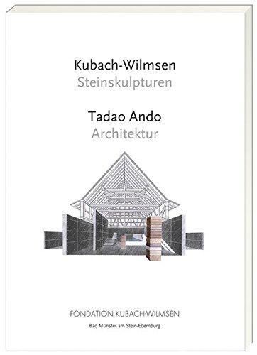 Kubach-Wilmsen: Steinskulpturen. Tadao Ando: Architektur. Fondation Kubach-Wilmsen, Bad Münster am Stein. - Philippi, Simone and Anna Kubach-Wilmsen
