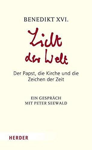 Licht der Welt: der Papst, die Kirche und die Zeichen der Zeit. Ein Gespräch mit Peter Seewald.