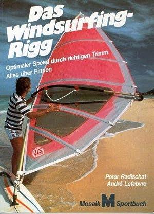 Das Windsurfing-Rigg. Optimaler Speed durch richtigen Trimm.: Radischat, Peter und