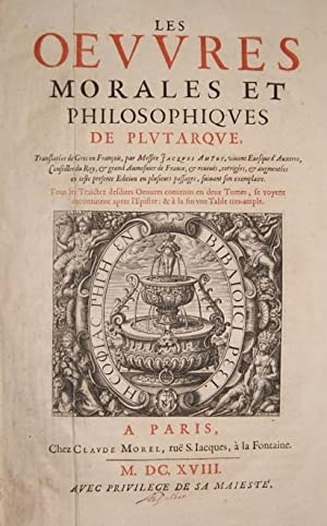 Les Oeuvres Morales et Philosophiques de Plutarque, Amyot, Jacques translated from the Greek by