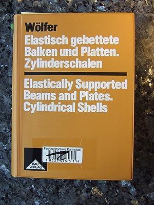 Elastisch gebettete Balken und Platten, Zylinderschalen : Wölfer, Karl-Heinz,