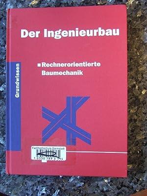 Der Ingenieurbau. Teil: 6. Rechnerorientierte Baumechanik.: Mehlhorn, Gerhard (Hg.),