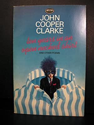 Ten years in an Open Necked Shirt and Other Poems.: Cooper Clarke, John.
