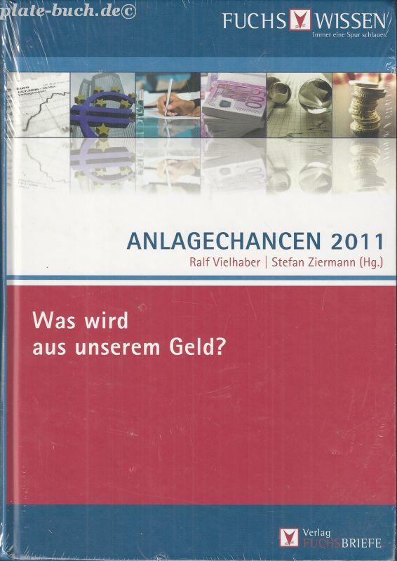 Anlagechancen 2011: Was wird aus unserem Geld? - Vielhaber, Ralf und Stefan Ziermann