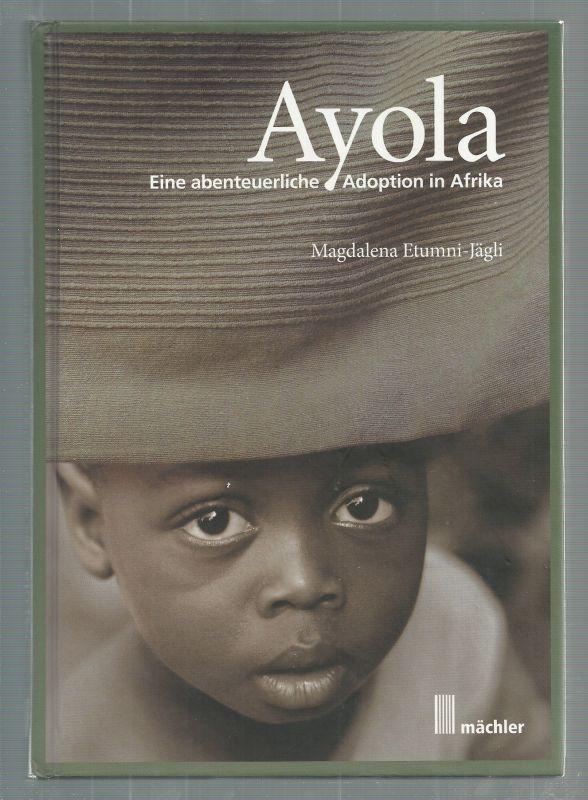 Ayola. Eine abenteuerliche Adoption in Afrika. - Etumni-Jägli, Magdalena