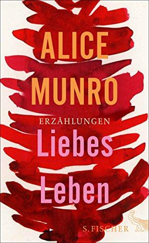Liebes Leben. 14 Erzählungen. Aus dem Engl.: Munro, Alice und