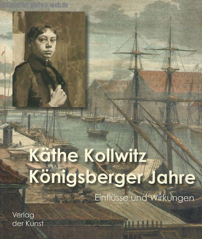 Käthe Kollwitz - Königsberger Jahre. Einflüsse und Wirkungen. - Lorenz, Grimoni und Eggelin Wolfram