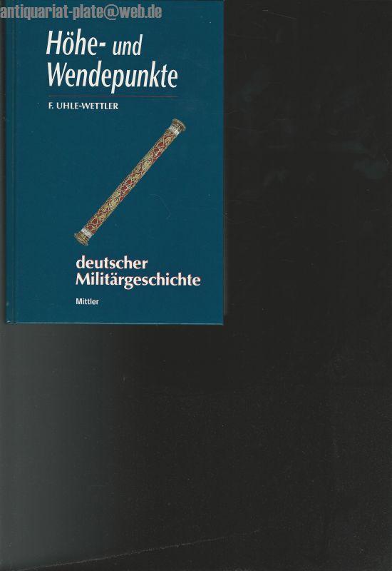 Höhe- und Wendepunkte deutscher Militärgeschichte. - Uhle-Wettler, Franz