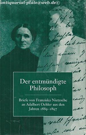 Der entmündigte Philosoph. Briefe von Franziska Nietzsche an Adalbert Oehler aus den Jahren ...