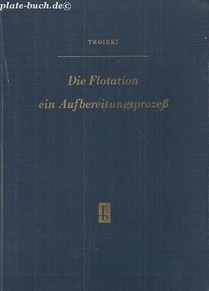 Die Flotation ein Aufbereitungsprozess.: Troizki, Ing.A.W.: