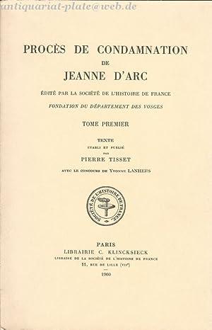 PROCES DE CONDAMNATION DE JEANNE D ARC. TOME PREMIER.: Tisset, Pierre: