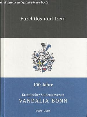 Furchtlos und treu! 100 Jahre K.St.V.Vandalia Bonn. 1904-2004.: Hansen, Theo, Christoph Dux Tobias ...