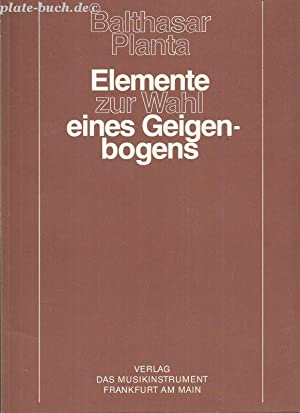 Elemente zur Wahl eines Geigenbogens. Schriftenreihe: Das: Planta, Balthasar: