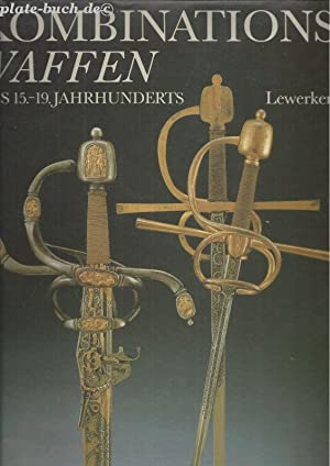 Kombinationswaffen des 15. - 19. Jahrhunderts.: Lewerken, Heinz-Werner [Mitverf.], J�rgen [Ill.] ...