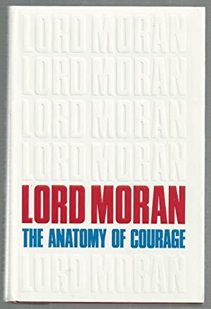 THE ANATOMY OF COURAGE.: Lord Moran: