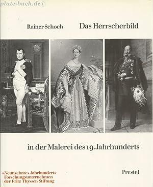 Das Herrscherbild in der Malerei des 19. [neunzehnten] Jahrhunderts.: Schoch, Rainer: