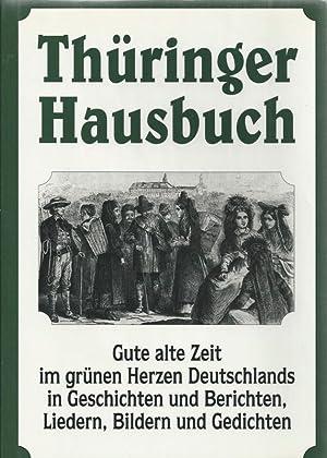Thüringer Hausbuch. Gute alte Zeit im grünen Herzen Deutschlands in Geschichte und ...