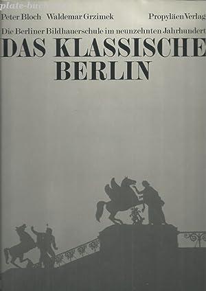 Das klassische Berlin. Die Berliner Bildhauerschule im neunzehnten Jahrhundert. Umriß einer ...
