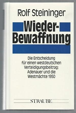 Wiederbewaffnung. Die Entscheidung für einen westdeutschen Verteidigungsbeitrag: Adenauer und ...