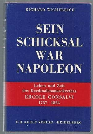 Sein Schicksal war Napoleon. Leben und Zeit des Kardinalstaatssekretärs ERCOLE CONSALVI 1757-...