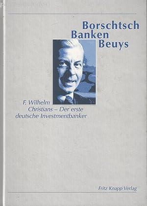 Borschtsch-Banken-Beuys F.Wilhelm Christians. Der erste deutsche Investmentbanker im Gespräch ...