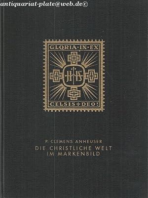 Die Christliche Welt im Markenbild. Gloria in Excelsis Deo!: Anheuser, P. Clemens: