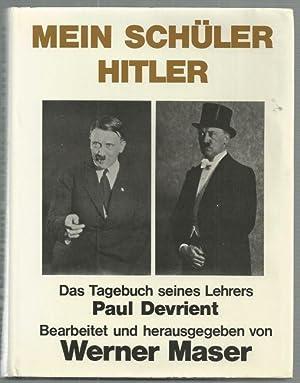 Mein Schüler Hitler. Das Tagebuch seines Lehrers Paul Devrient.: Werner Maser: