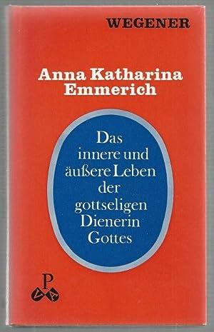 Anna Katharina Emmerich. Das innere und äußere: P.Thomas/Villanova Wegener: