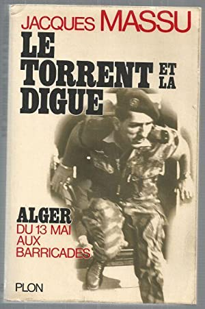 LE TORRENT ET LA DIGUE-ALGER DU 13: Massu, Jaques: