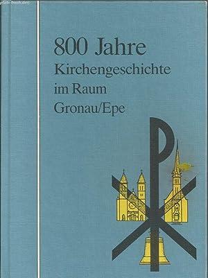 800 Jahre Kirchengeschichte im Raum Gronau. Epe / Hrsg. Die Evangelische Kirchengemeinde ...