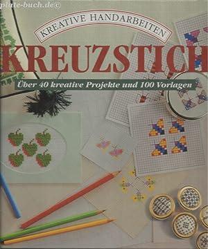 Kreuzstich. Über 40 kreative Projekte und 100: Kreative Handarbeiten: