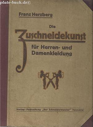 Die Zuschneidekunst für Herren-und Damenkleidung.: Herzberg, Franz: