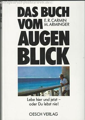 Das Buch vom Augenblick. Lebe hier und jetzt - oder du lebst nie!.: Carmin, E. R. und Margret ...