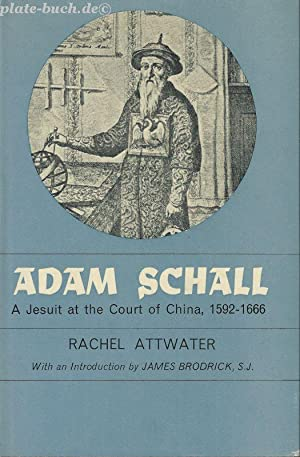 Adam Schall. A Jesuit at the Court of China 1502 1666.: Attwater, Rachel: