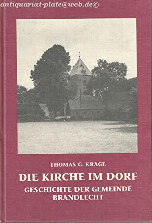 Die Kirche im Dorf. Geschichte der Gemeinde Brandlecht.: Krage, Thomas G.: