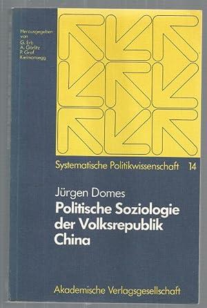 Politische Soziologie in der Volksrepublik China. Herausgegeben: Domes, Jürgen: