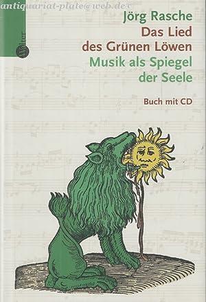 Das Lied des Grünen Löwen. Musik als Spiegel der Seele.: Rasche, J�rg: