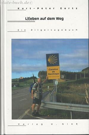L(l)eben auf dem Weg. Ein Pilgertagebuch.: Gertz, Kurt-Peter: