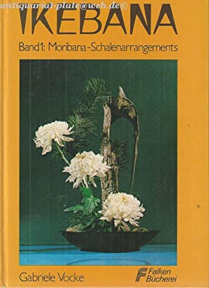 Ikebana. Moribana-Schalenarrangements.: Vocke, Gabriele: