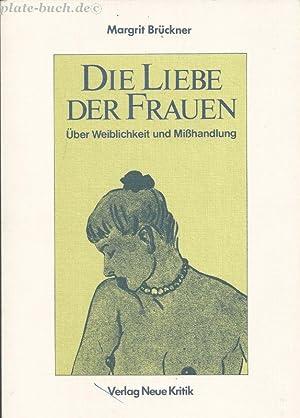 Die Liebe der Frauen. Über Weiblichkeit und: Brückner, Margrit: