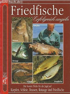 Friedfische. Erfolgreich angeln. Die besten Tricks für die Jagd auf Karpfen, Schleie, Brassen,...