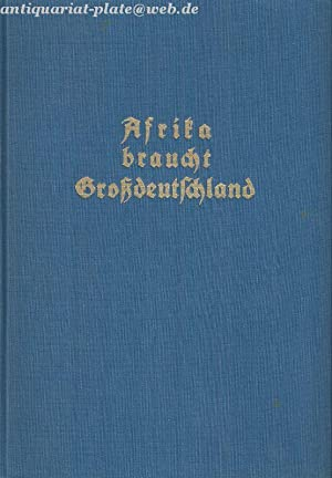 Afrika braucht Großdeutschland. Das deutsche koloniale Jahrbuch.: Brüsch, Karl: