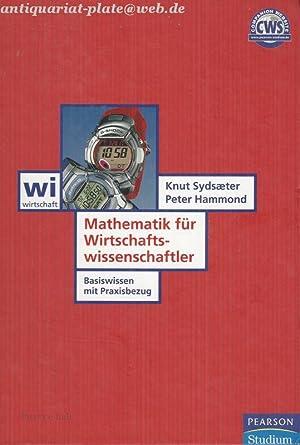 Mathematik für Wirtschaftswissenschaftler: Basiswissen mit Praxisbezug.: Sydsaeter, Knut und