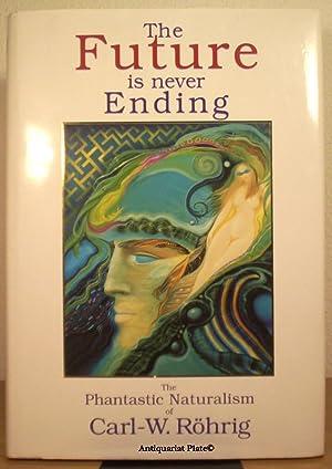 The Future is never Ending. The Phantastic Naturalism of Carl-W. Röhrig. Herausgegeben von ...